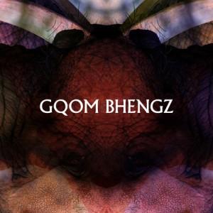 Gqom Bhengz